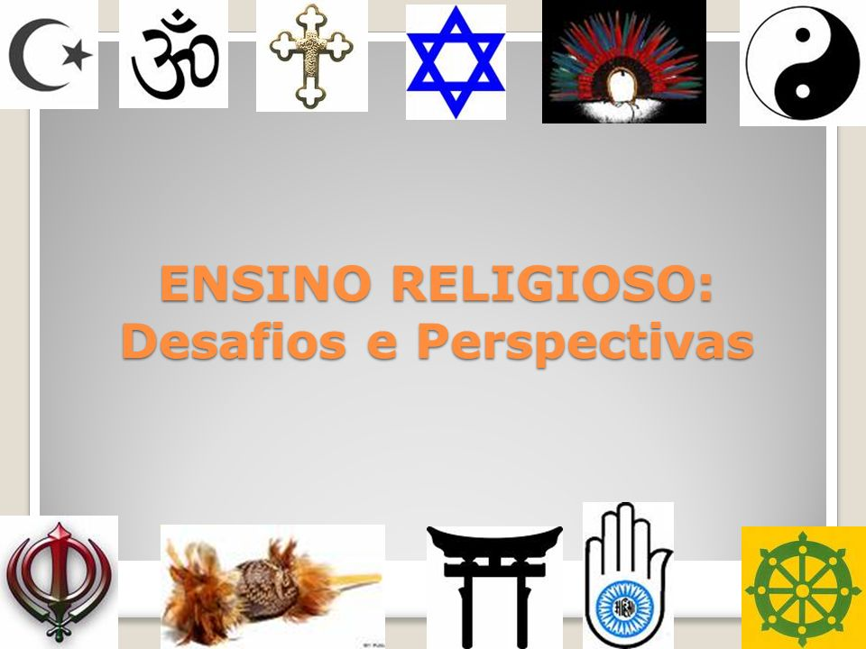 ENSINO RELIGIOSO: Desafios e Perspectivas