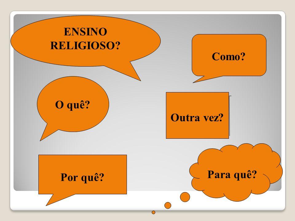 ENSINO RELIGIOSO Como O quê Outra vez Para quê Por quê
