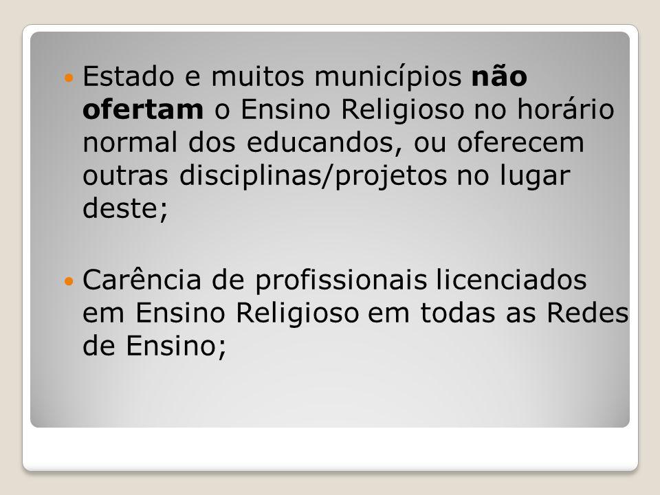 Estado e muitos municípios não ofertam o Ensino Religioso no horário normal dos educandos, ou oferecem outras disciplinas/projetos no lugar deste;