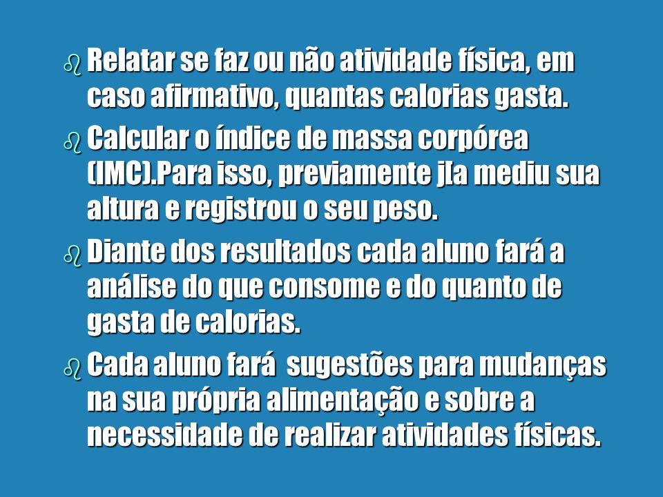 Relatar se faz ou não atividade física, em caso afirmativo, quantas calorias gasta.