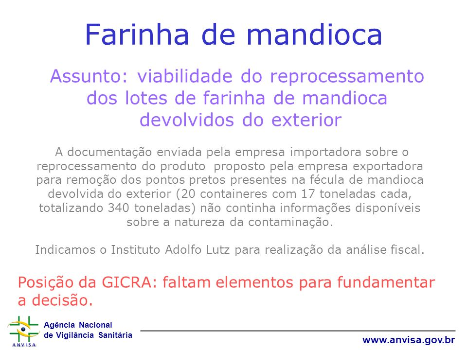 Farinha de mandioca Assunto: viabilidade do reprocessamento dos lotes de farinha de mandioca. devolvidos do exterior.