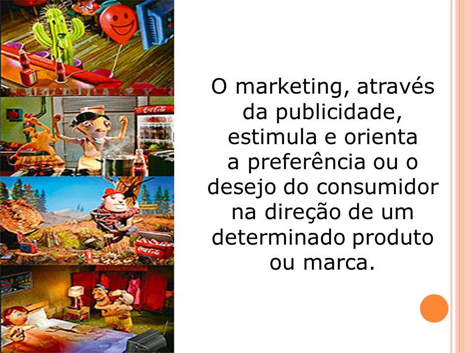 O marketing, através da publicidade, estimula e orienta