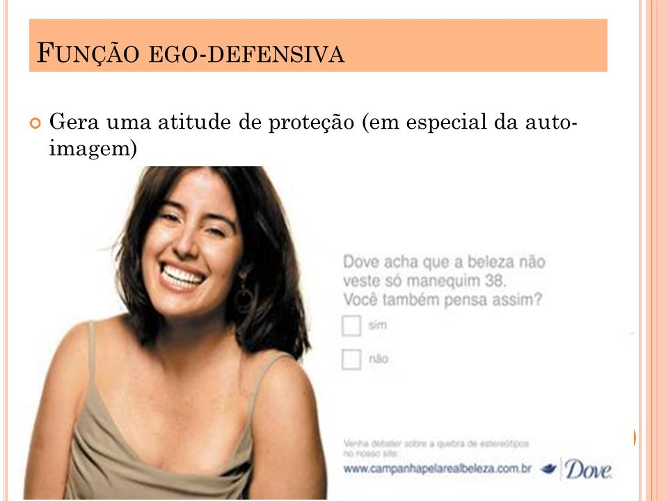 Função ego-defensiva Gera uma atitude de proteção (em especial da auto- imagem)