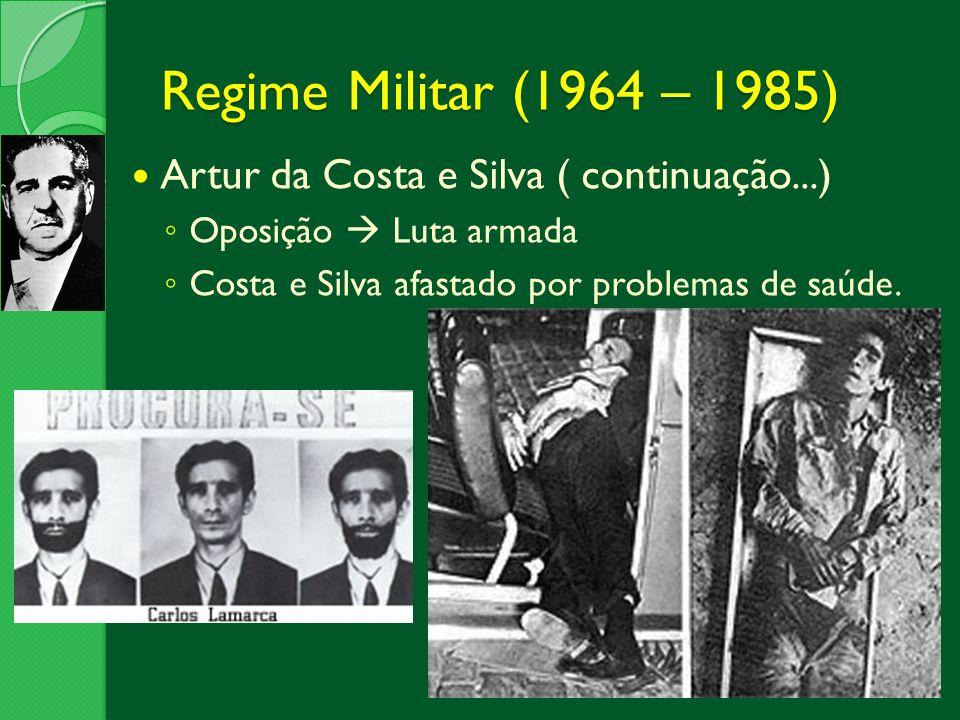 Regime Militar (1964 – 1985) Artur da Costa e Silva ( continuação...)