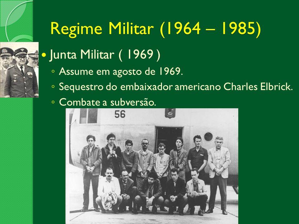 Regime Militar (1964 – 1985) Junta Militar ( 1969 )