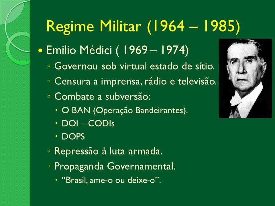 Regime Militar (1964 – 1985) Emilio Médici ( 1969 – 1974)