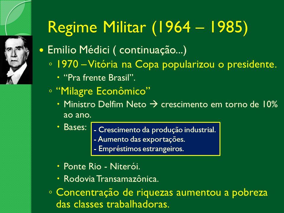 Regime Militar (1964 – 1985) Emilio Médici ( continuação...)