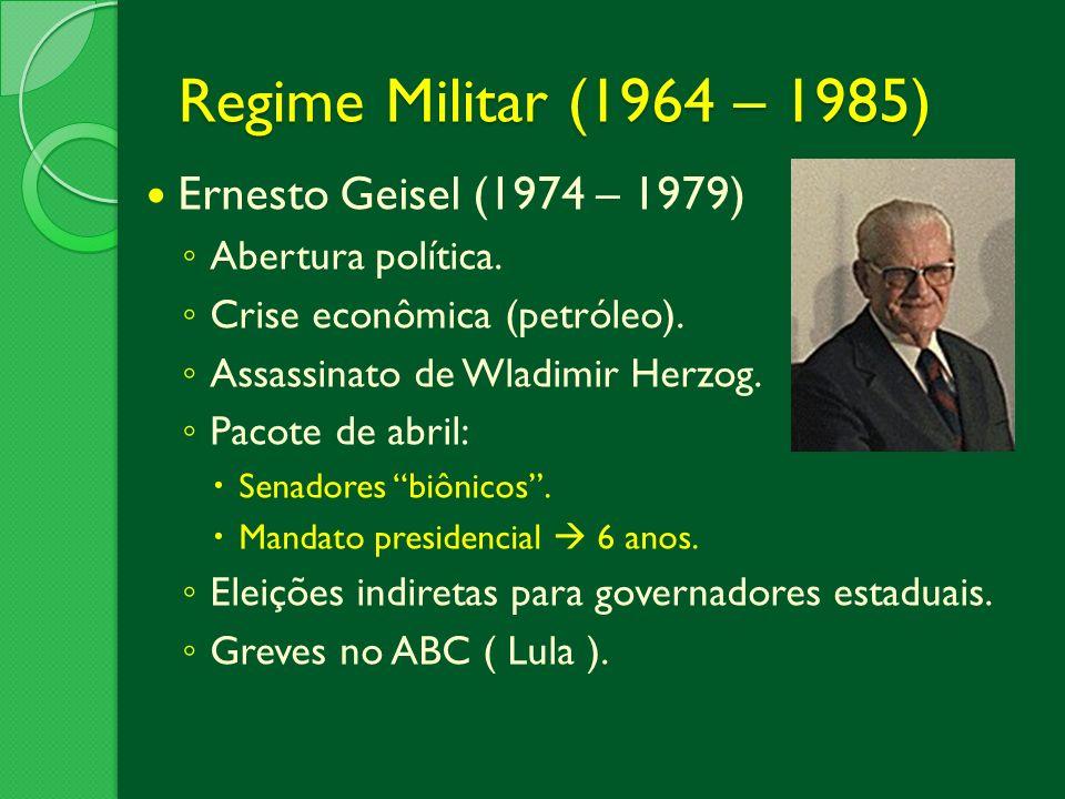 Regime Militar (1964 – 1985) Ernesto Geisel (1974 – 1979)