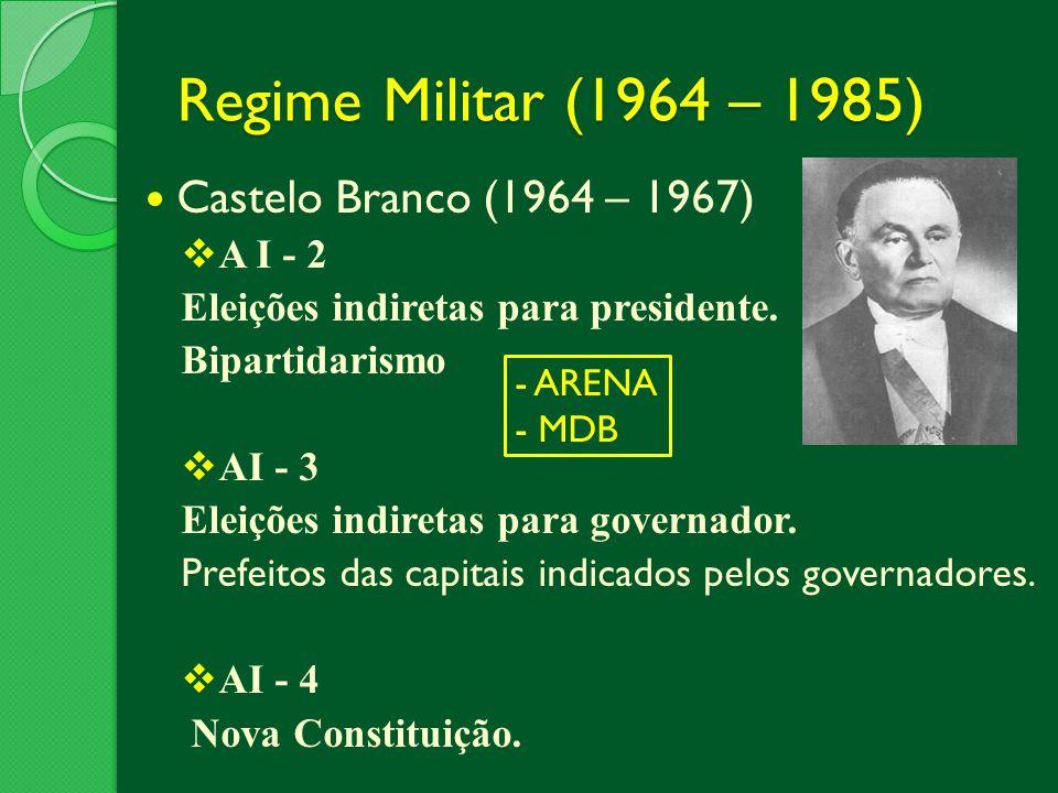 Regime Militar (1964 – 1985) Castelo Branco (1964 – 1967) A I - 2