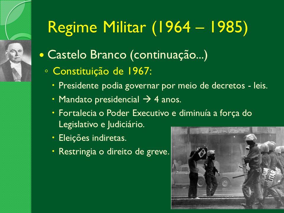 Regime Militar (1964 – 1985) Castelo Branco (continuação...)