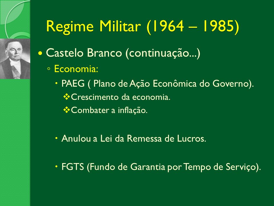 Regime Militar (1964 – 1985) Castelo Branco (continuação...) Economia: