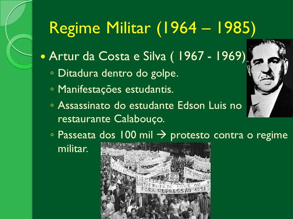 Regime Militar (1964 – 1985) Artur da Costa e Silva ( 1967 - 1969)