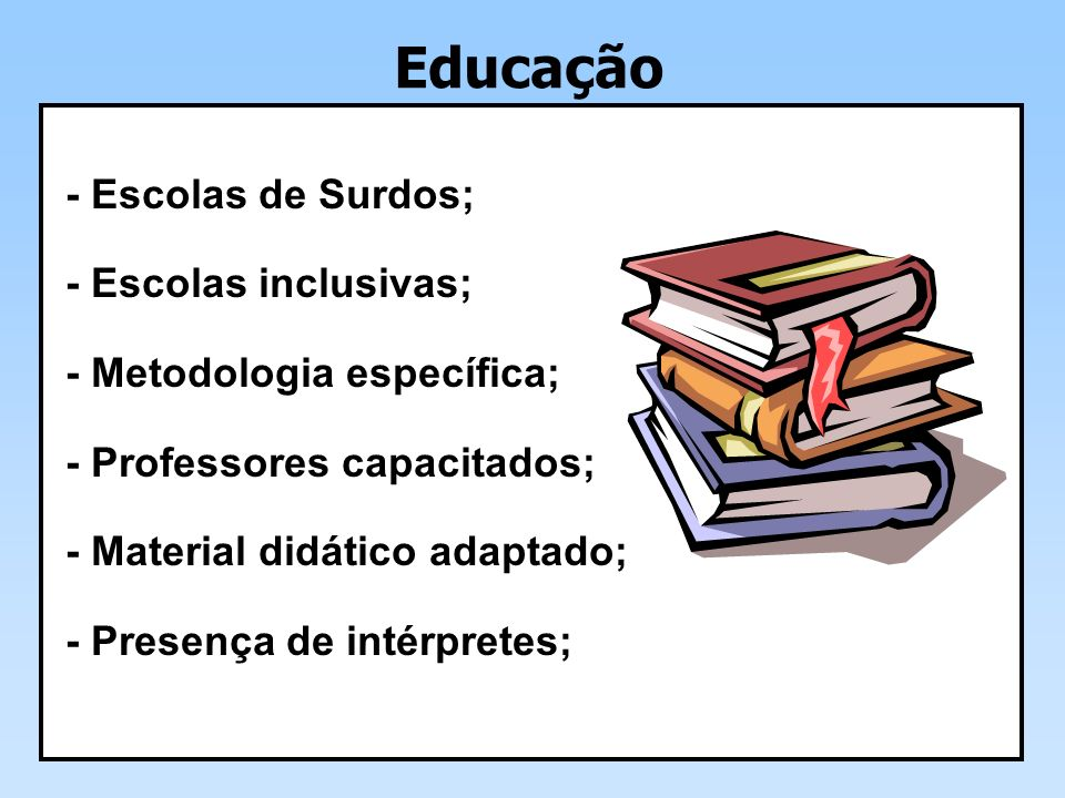 Educação - Escolas de Surdos; - Escolas inclusivas;