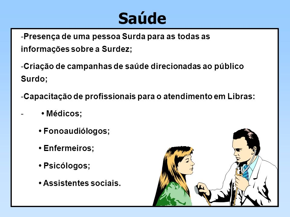 Saúde Presença de uma pessoa Surda para as todas as informações sobre a Surdez; Criação de campanhas de saúde direcionadas ao público Surdo;