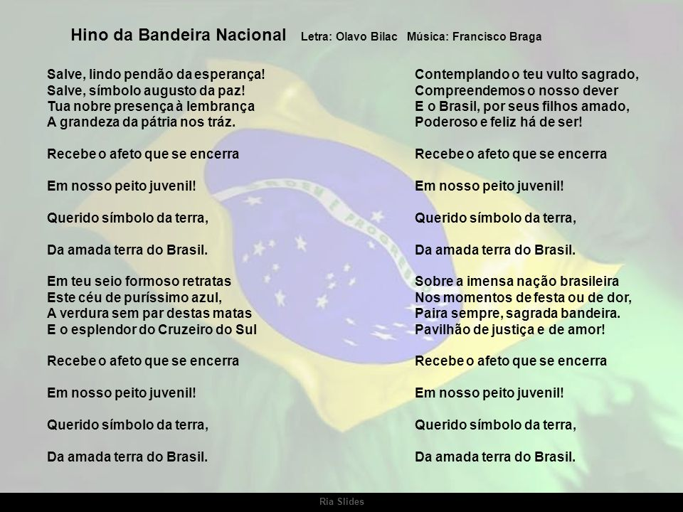 Hino da Bandeira Nacional Letra: Olavo Bilac Música: Francisco Braga