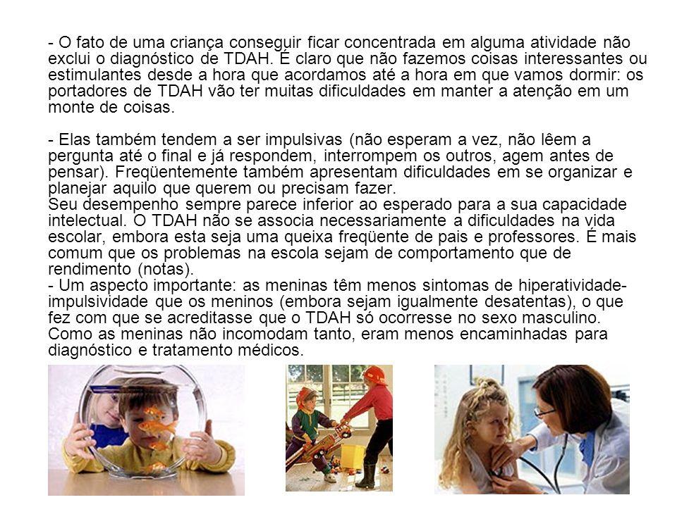 - O fato de uma criança conseguir ficar concentrada em alguma atividade não exclui o diagnóstico de TDAH.
