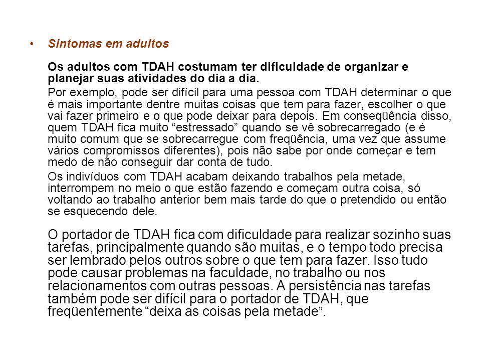 Sintomas em adultos Os adultos com TDAH costumam ter dificuldade de organizar e planejar suas atividades do dia a dia.