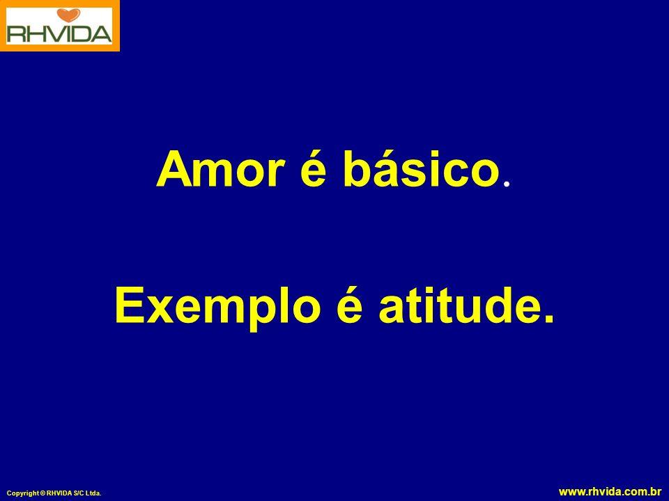 Amor é básico. Exemplo é atitude.