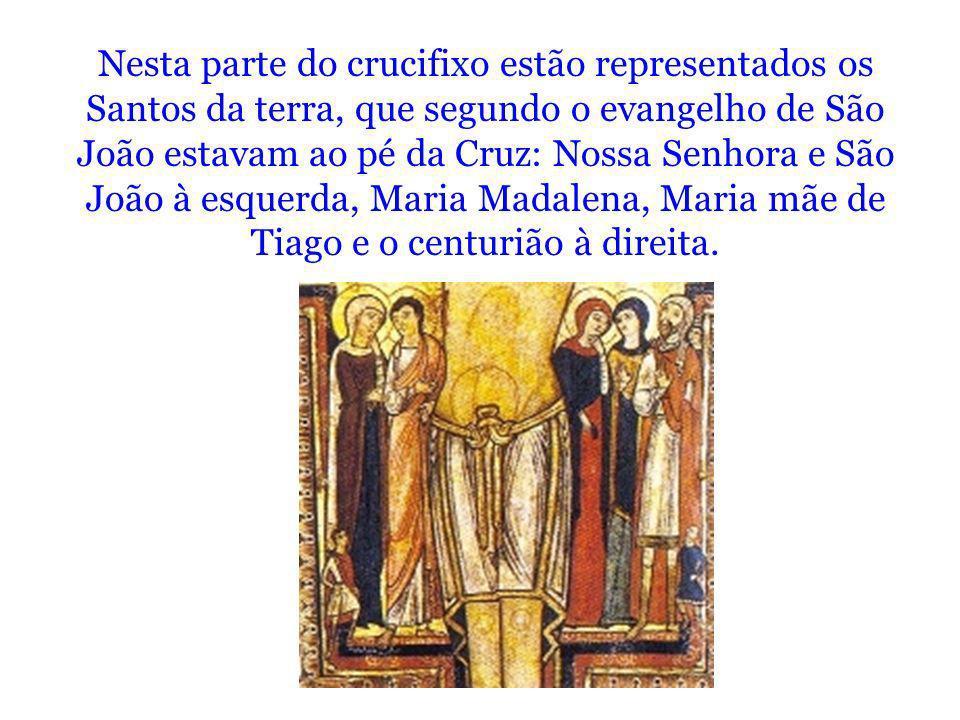Nesta parte do crucifixo estão representados os Santos da terra, que segundo o evangelho de São João estavam ao pé da Cruz: Nossa Senhora e São João à esquerda, Maria Madalena, Maria mãe de Tiago e o centurião à direita.