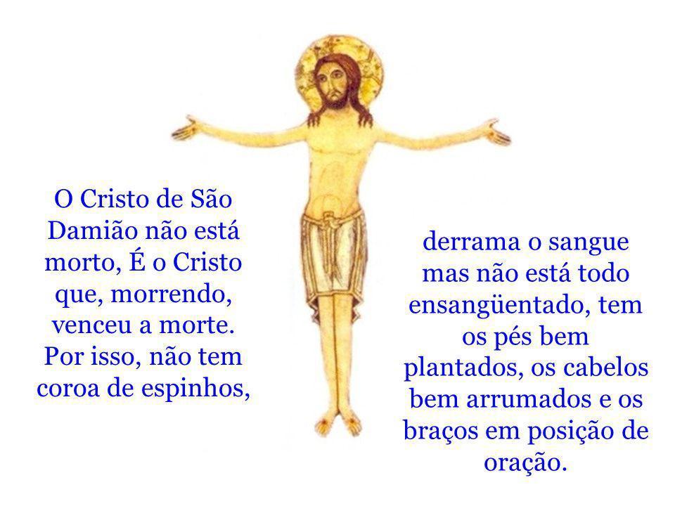 O Cristo de São Damião não está morto, É o Cristo que, morrendo, venceu a morte. Por isso, não tem coroa de espinhos,