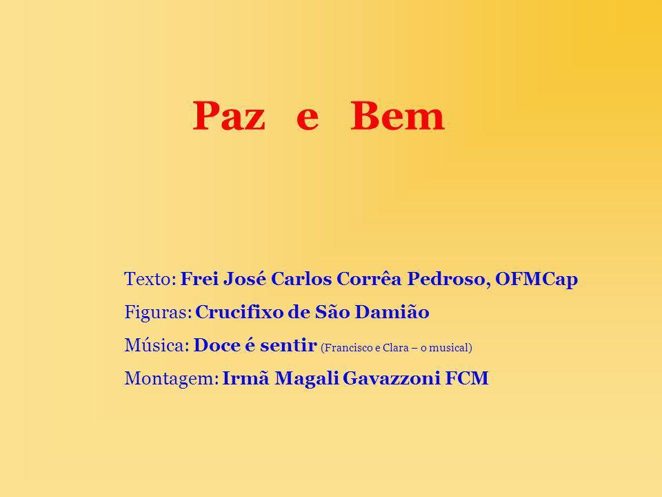 Paz e Bem Texto: Frei José Carlos Corrêa Pedroso, OFMCap