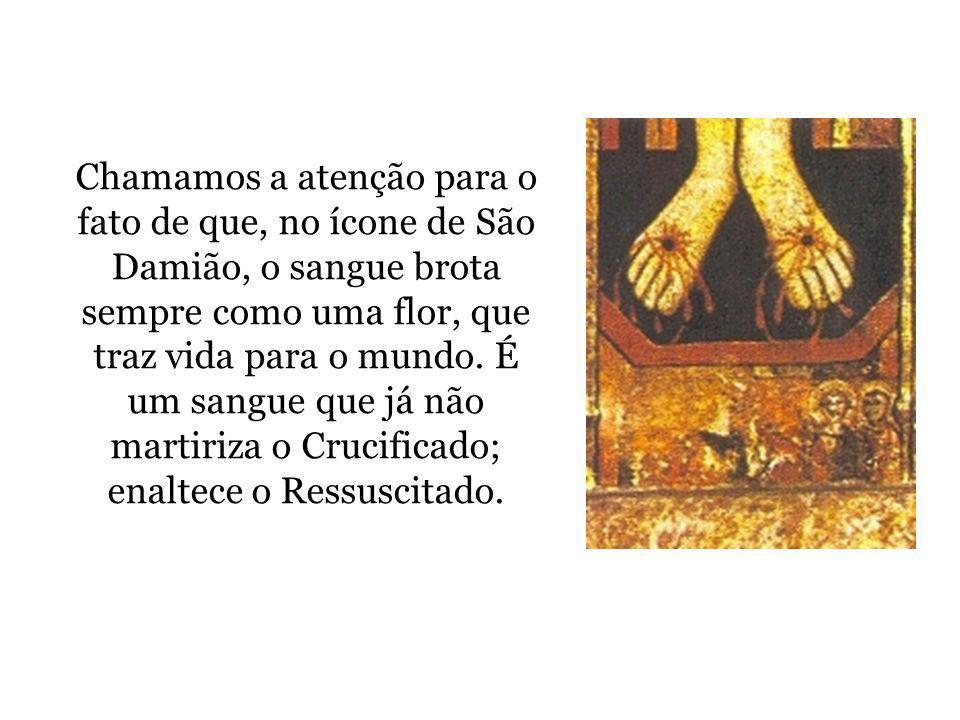 Chamamos a atenção para o fato de que, no ícone de São Damião, o sangue brota sempre como uma flor, que traz vida para o mundo.