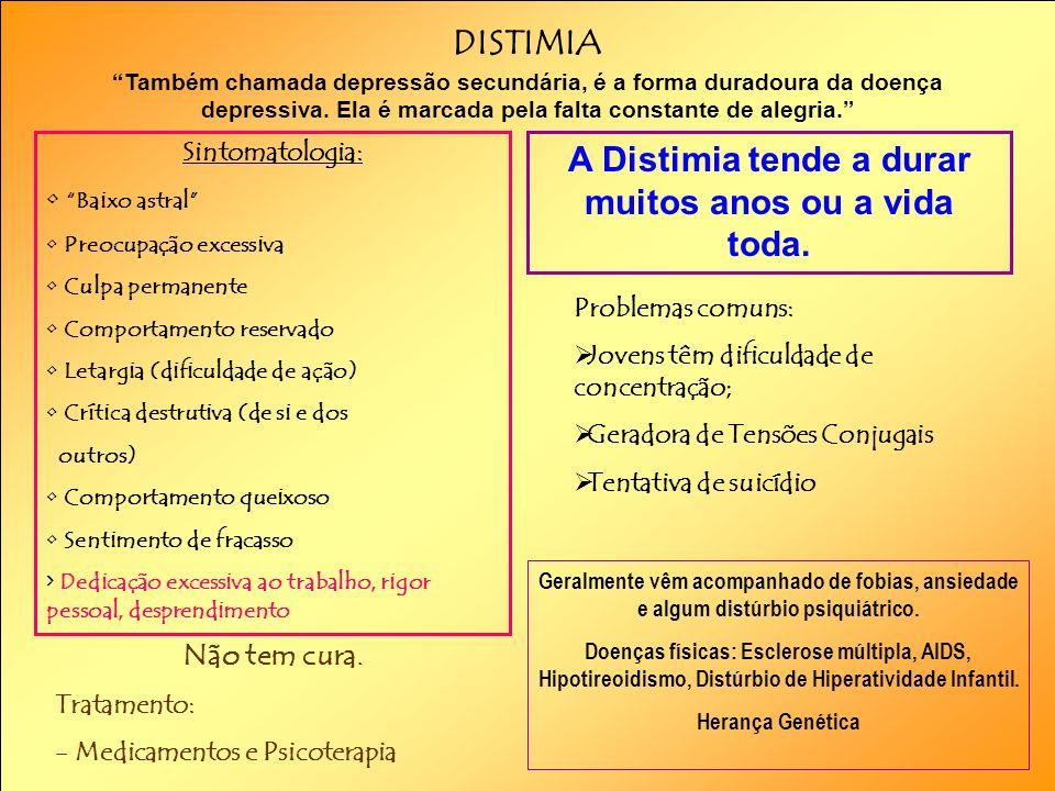 A Distimia tende a durar muitos anos ou a vida toda.
