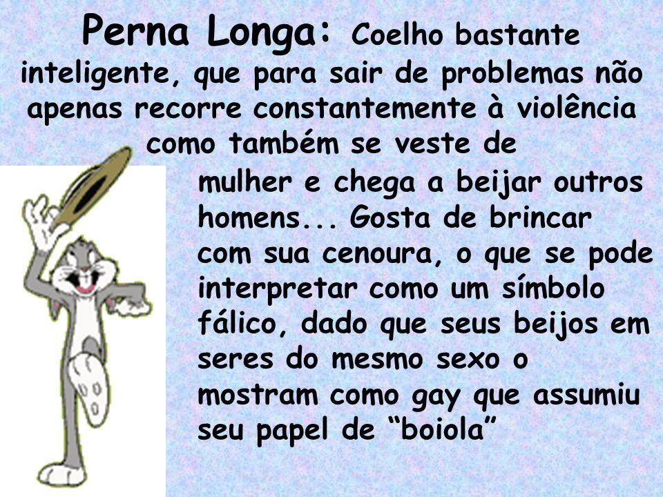 Perna Longa: Coelho bastante inteligente, que para sair de problemas não apenas recorre constantemente à violência como também se veste de