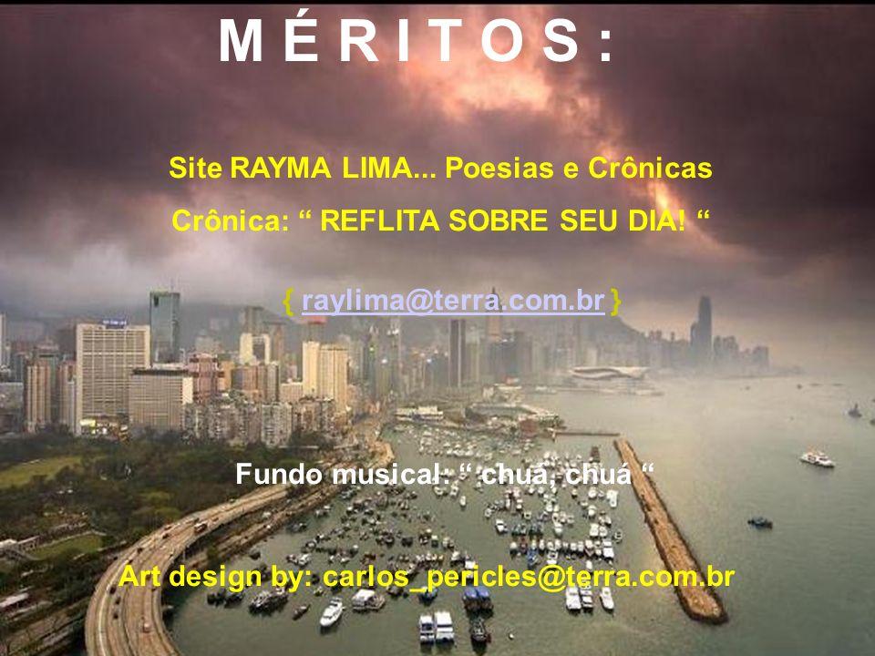 M É R I T O S : Site RAYMA LIMA... Poesias e Crônicas