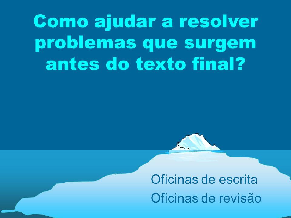 Como ajudar a resolver problemas que surgem antes do texto final