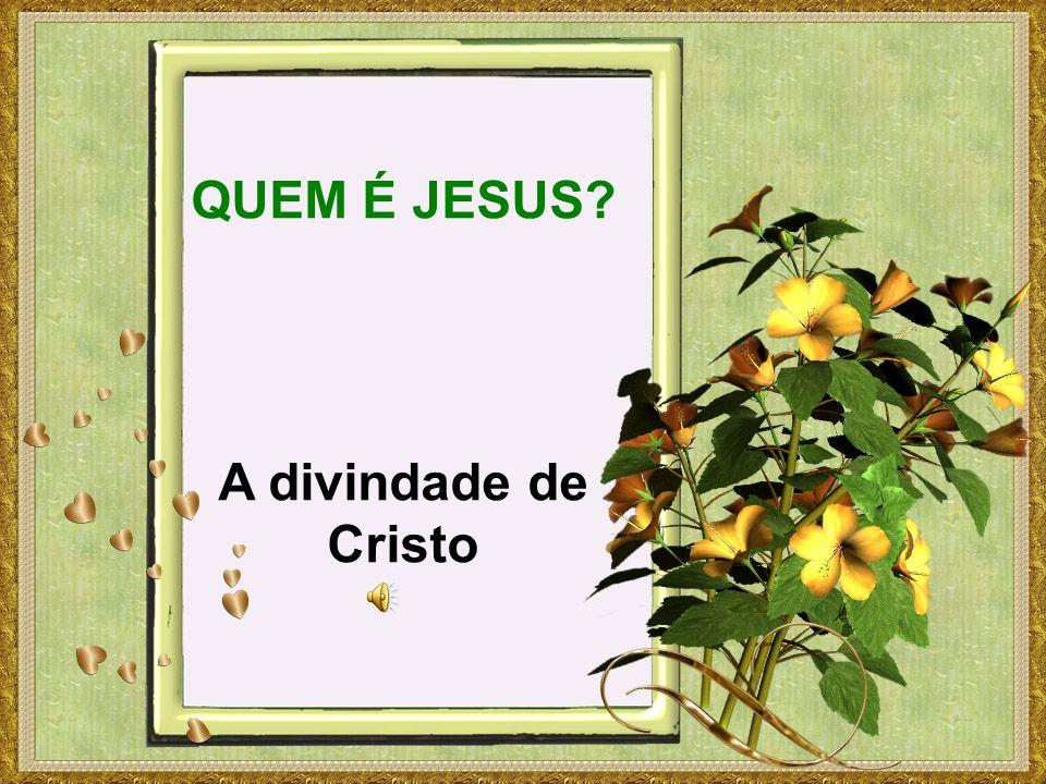 QUEM É JESUS A divindade de Cristo
