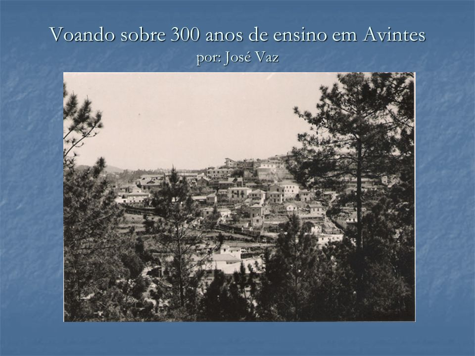 Voando sobre 300 anos de ensino em Avintes por: José Vaz