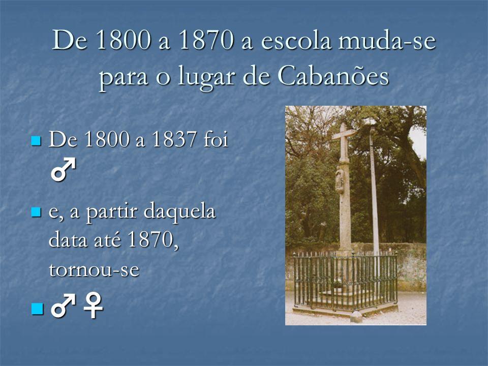 De 1800 a 1870 a escola muda-se para o lugar de Cabanões