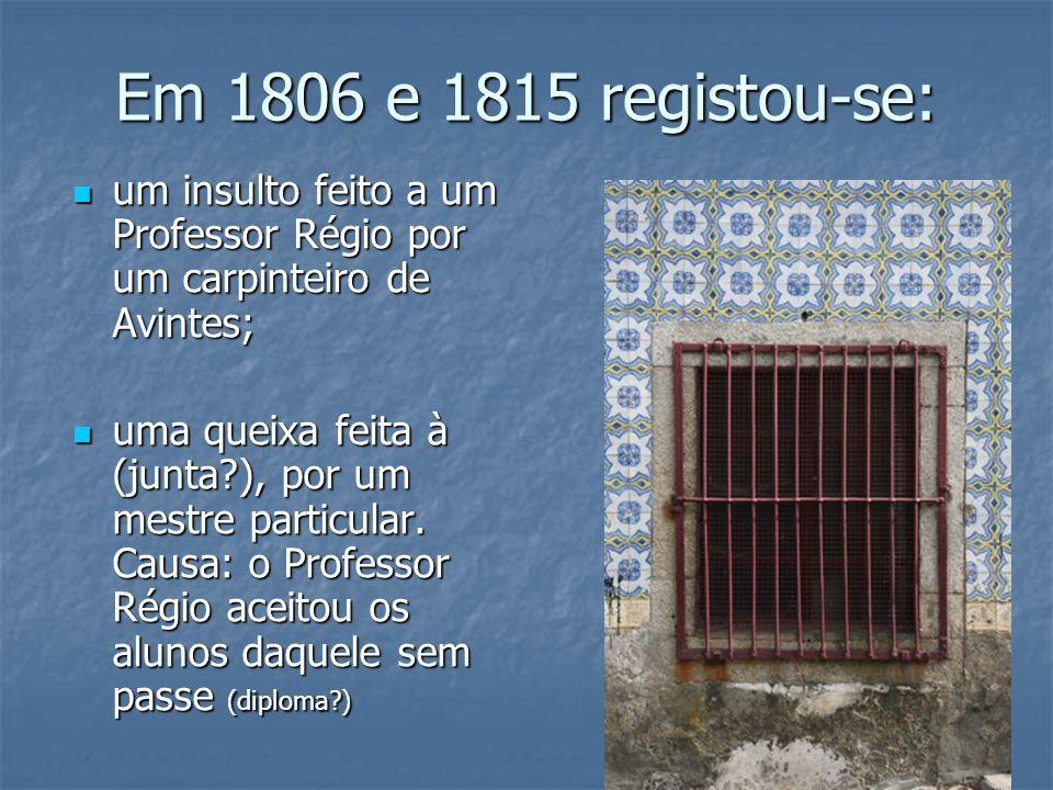 Em 1806 e 1815 registou-se: um insulto feito a um Professor Régio por um carpinteiro de Avintes;
