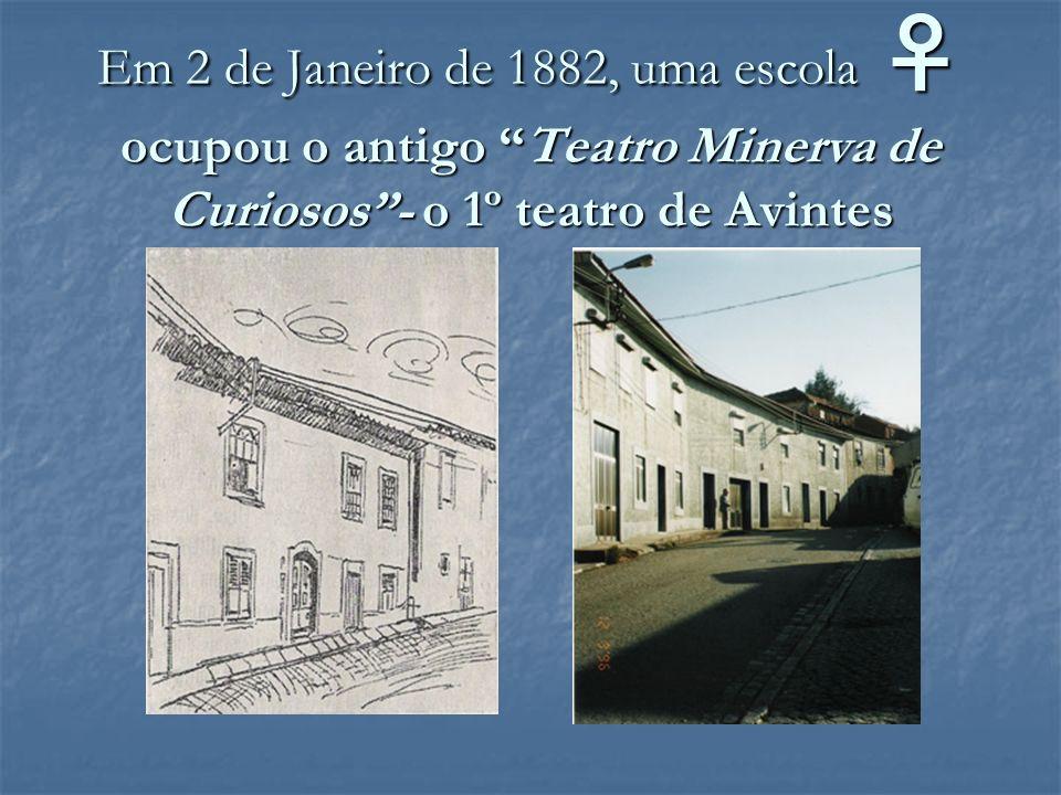 Em 2 de Janeiro de 1882, uma escola ♀ ocupou o antigo Teatro Minerva de Curiosos - o 1º teatro de Avintes