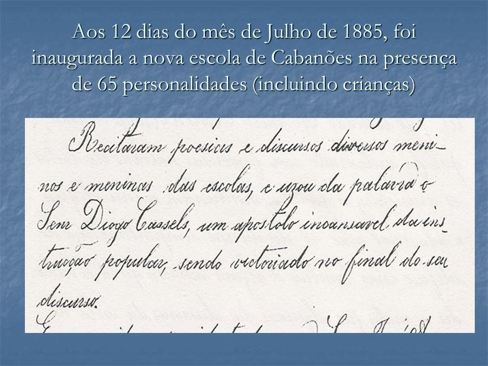 Aos 12 dias do mês de Julho de 1885, foi inaugurada a nova escola de Cabanões na presença de 65 personalidades (incluindo crianças)