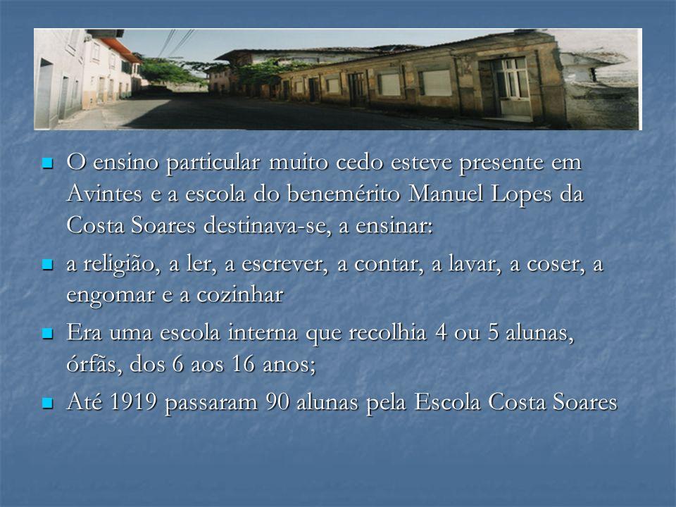 O ensino particular muito cedo esteve presente em Avintes e a escola do benemérito Manuel Lopes da Costa Soares destinava-se, a ensinar: