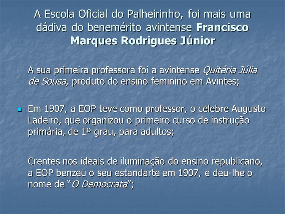A Escola Oficial do Palheirinho, foi mais uma dádiva do benemérito avintense Francisco Marques Rodrigues Júnior