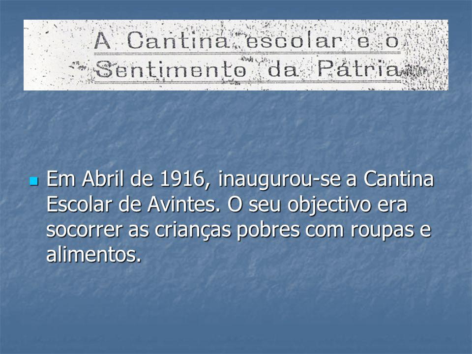 Em Abril de 1916, inaugurou-se a Cantina Escolar de Avintes
