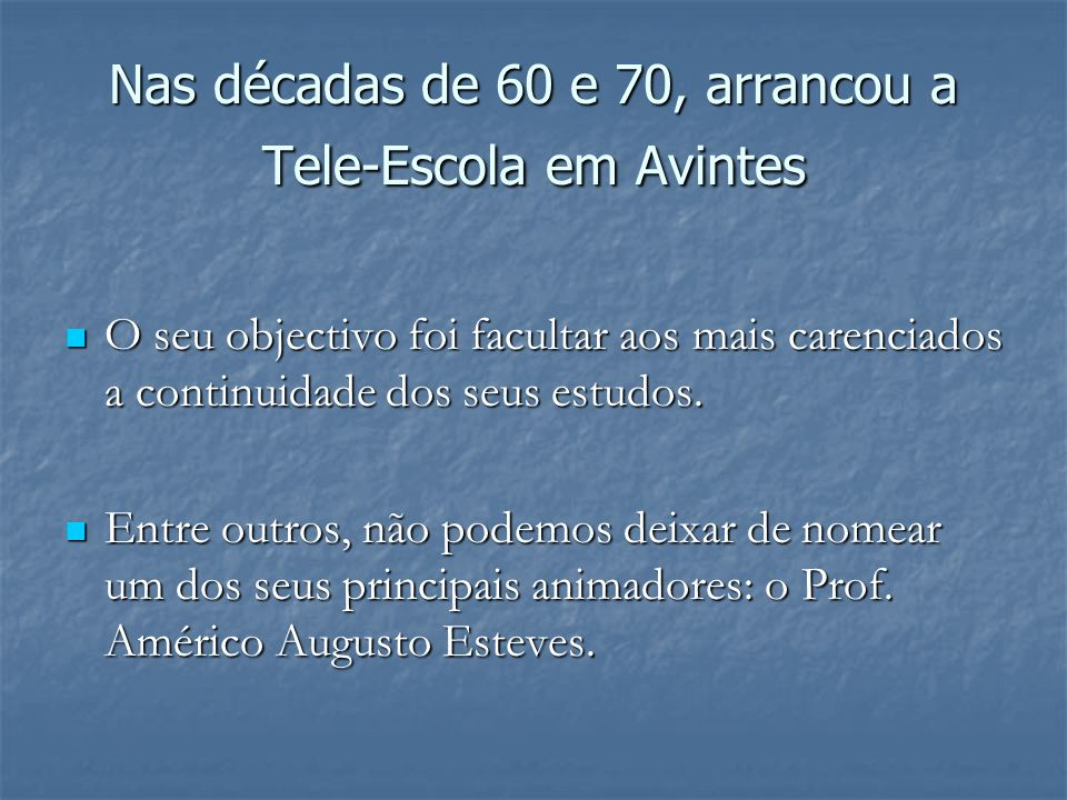 Nas décadas de 60 e 70, arrancou a Tele-Escola em Avintes