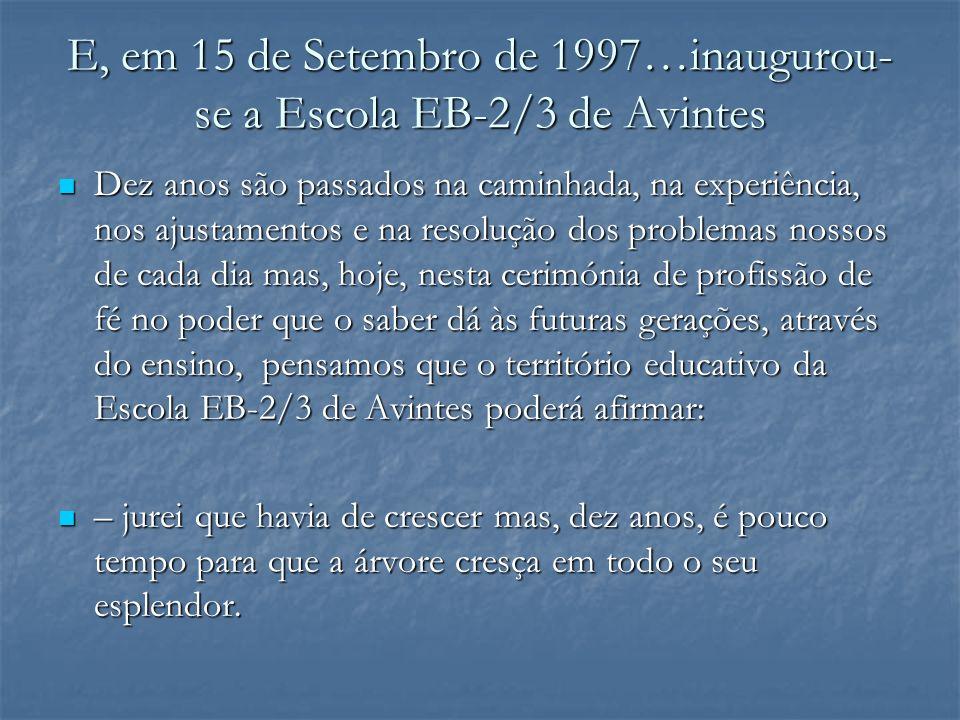 E, em 15 de Setembro de 1997…inaugurou-se a Escola EB-2/3 de Avintes