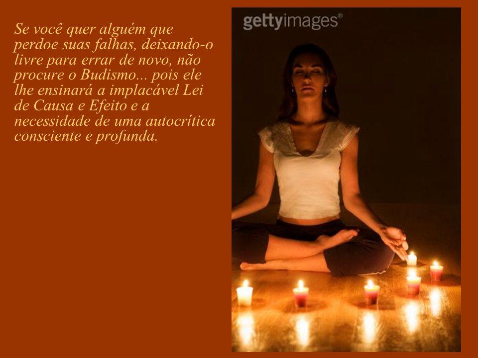 Se você quer alguém que perdoe suas falhas, deixando-o livre para errar de novo, não procure o Budismo...