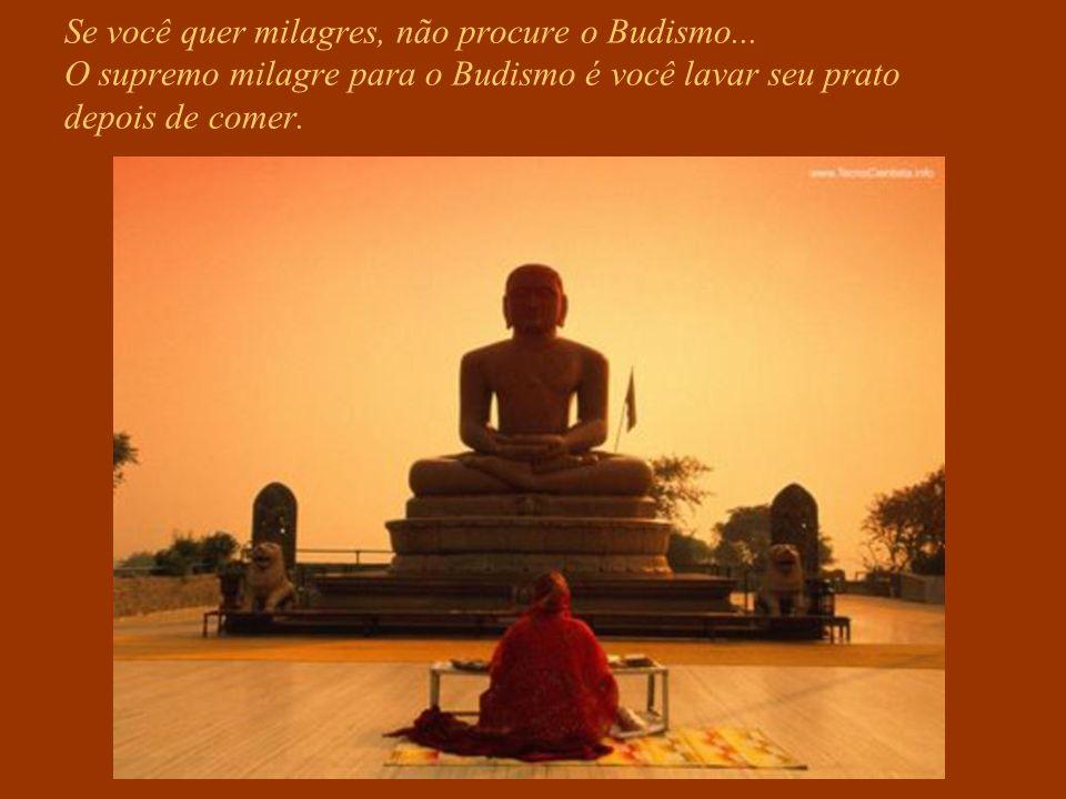 Se você quer milagres, não procure o Budismo