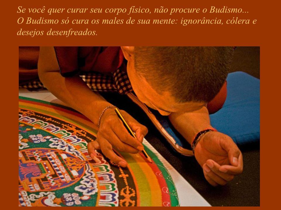 Se você quer curar seu corpo físico, não procure o Budismo