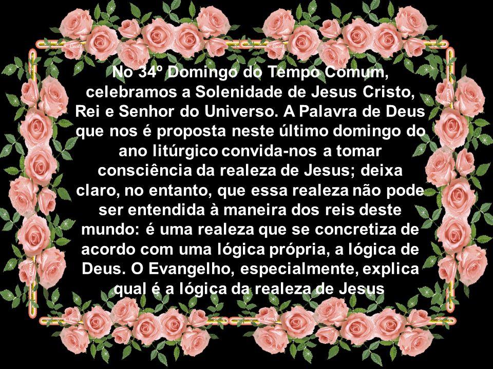 No 34º Domingo do Tempo Comum, celebramos a Solenidade de Jesus Cristo, Rei e Senhor do Universo.