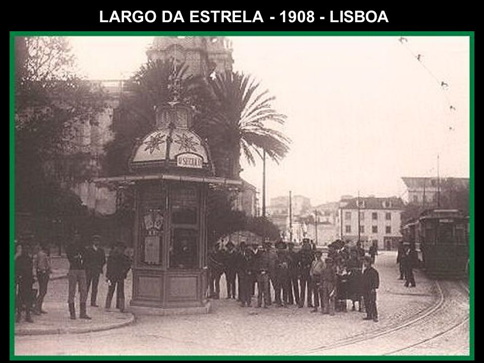 LARGO DA ESTRELA - 1908 - LISBOA