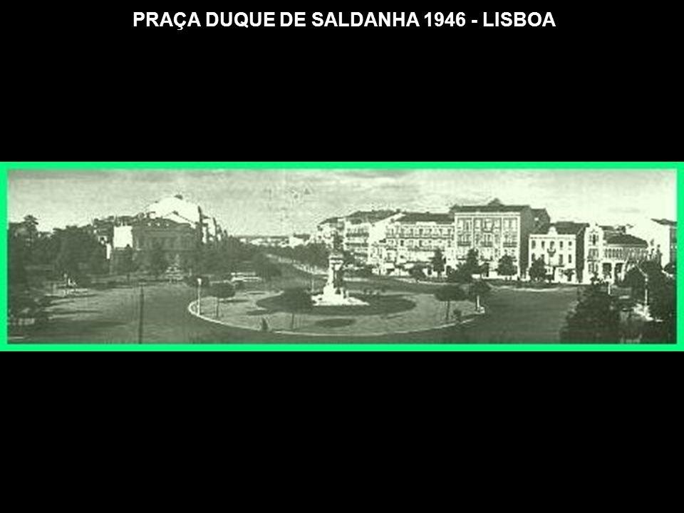 PRAÇA DUQUE DE SALDANHA 1946 - LISBOA