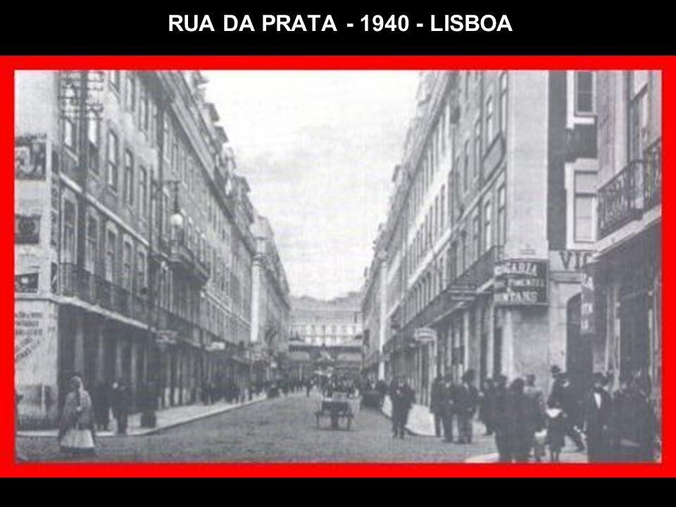 RUA DA PRATA - 1940 - LISBOA
