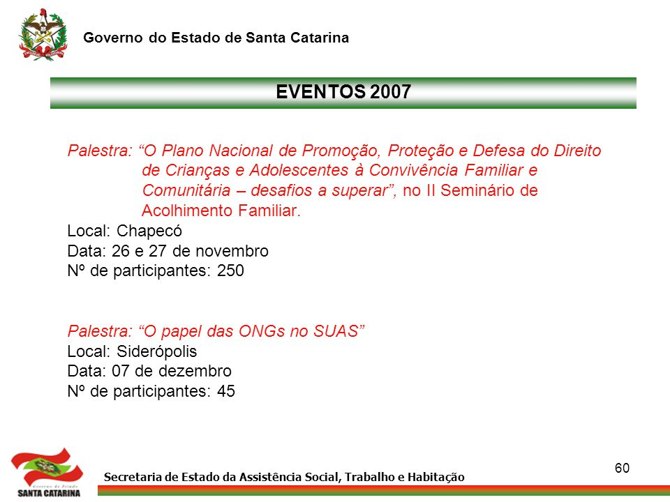 EVENTOS 2007 Palestra: O Plano Nacional de Promoção, Proteção e Defesa do Direito. de Crianças e Adolescentes à Convivência Familiar e.