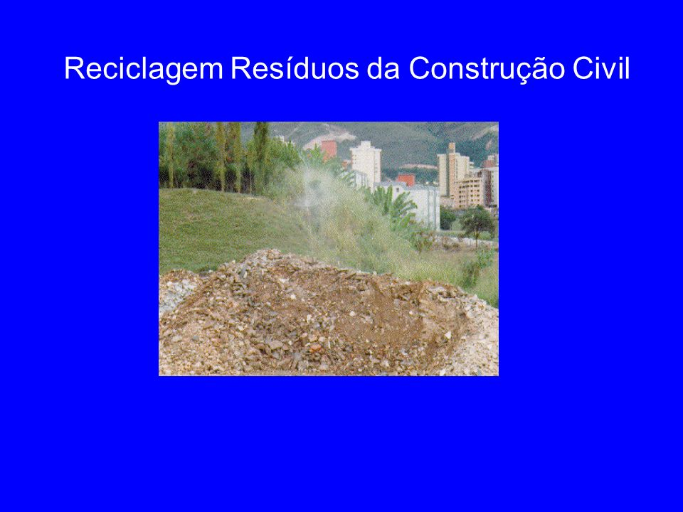 Reciclagem Resíduos da Construção Civil
